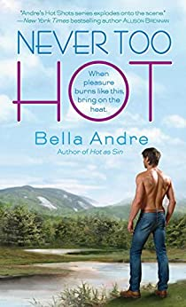 Never Too Hot (Hot Shots: Men of Fire Book 3) by [Bella Andre]