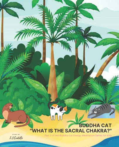 Buddha Cat 'What is the Sacral Chakra?':: Part 3 of the Buddha Cat Energy Meditation Series for Kids (Buddha Cat Chakra Series)