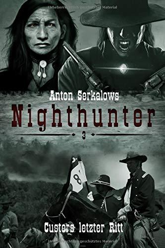 Nighthunter 3: Custers letzter Ritt: (Weird West Serie) (Anton Serkalows Nighthunter, Band 3)