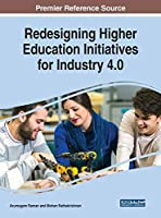 Redesigning Higher Education Initiatives for Industry 4.0 (Advances in Higher Education and Professional Development)