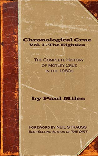 Chronological Crue Vol. 1 - The Eighties: The Complete History of Mötley Crüe in the 1980s (English Edition)