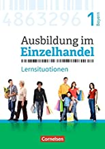 Ausbildung im Einzelhandel 1. Ausbildungsjahr - Bayern - Arbeitsbuch mit Lernsituationen
