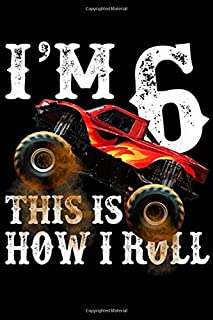 I'm 6 this is how I roll: Kids 6th Birthday Boy - Monster Truck Rule JAM  Journal/Notebook Blank Lined Ruled 6x9 100 Pages