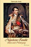 Napoleons Familie - Glanz und Niedergang - Gertrude Aretz
