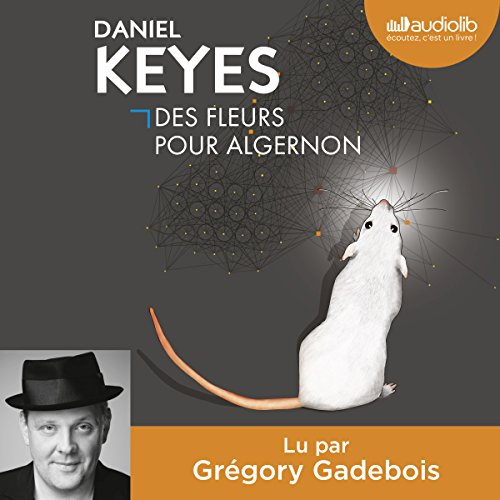 Des fleurs pour Algernon                   By:                                                                                                                                 Daniel Keyes                               Narrated by:                                                                                                                                 Grégory Gadebois                      Length: 1 hr and 26 mins     1 rating     Overall 5.0