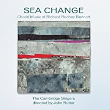 Sea Change: Choral Music of Richard Rodney Bennett by The Cambridge Singers