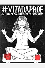 Vita da Prof: Un libro da colorare per le insegnanti Copertina flessibile