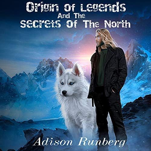 Origin of Legends and the Secrets of the North audiobook cover art