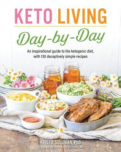 Keto Living Day by Day: An Inspirational Guide to the Ketogenic Diet, with 130 Deceptively Simple Recipes (1)