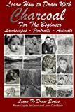 """Learn How to Draw with Charcoal For The Beginner: Landscapes €"""" Portraits - Animals (Learn to Draw) (Volume 33)"""