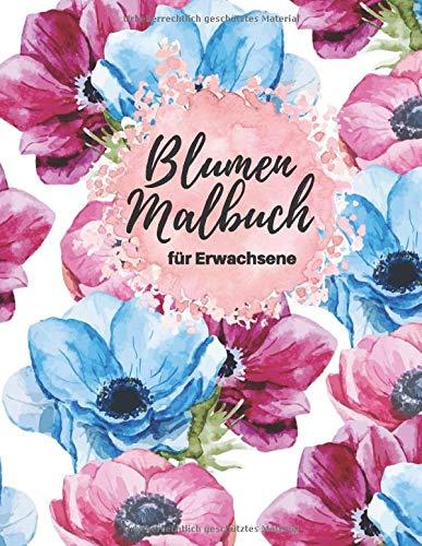 Blumen Malbuch für Erwachsene: 40 Blumen Motive zum Malen und Entspannen - Entspannung Ausmalbuch mit Blumen Pflanzen & Garten - A4 Format - 82 Seiten (Vol.1)