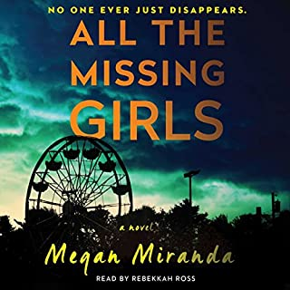 All the Missing Girls     A Novel              By:                                                                                                                                 Ms. Megan Miranda                               Narrated by:                                                                                                                                 Rebekkah Ross                      Length: 10 hrs and 5 mins     4,332 ratings     Overall 4.0