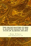 The Grand Masters of Free & Accepted Masons of the State of Alabama 1811-2011 (Paperback)