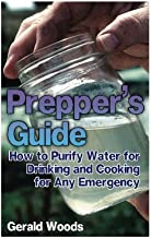 Prepper's Guide: How to Purify Water for Drinking and Cooking for Any Emergency: (Survival Guide, Prepper's Guide)