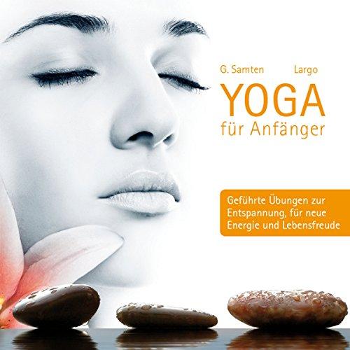 Yoga für Anfänger: Geführte Übungen zur Entspannung, für neue Energie und Lebensfreude