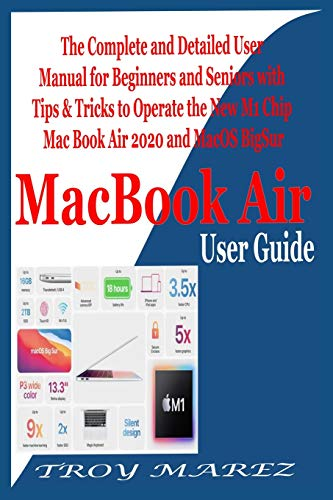 MacBook Air User Guide: The Complete and Detailed User Manual for Beginners and Seniors with Tips &