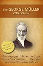 GEORGE MULLER COLLECTION (5-in-1): Biography, Autobiography, Answers to Prayer, Counsel to Christians, Preaching Tours and Missionary Labours