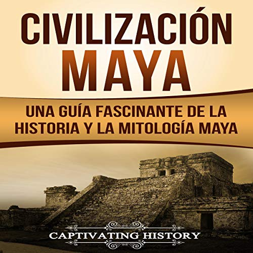 Civilización Maya [Maya Civilization]      Una Guía Fascinante de la Historia y la Mitología Maya [A Captivating Guide to Maya History and Maya Mythology]              By:                                                                                                                                 Captivating History                               Narrated by:                                                                                                                                 Nicolas Villanueva                      Length: 1 hr and 48 mins     Not rated yet     Overall 0.0