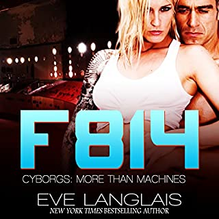 F814     Cyborgs: More Than Machines, Book 2               By:                                                                                                                                 Eve Langlais                               Narrated by:                                                                                                                                 Benjamin Claude,                                                                                        Morais Almeida                      Length: 5 hrs and 27 mins     95 ratings     Overall 4.5
