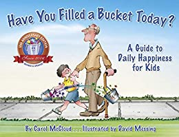 Have You Filled a Bucket Today?: A Guide to Daily Happiness for Kids by [Carol McCloud, David Messing]
