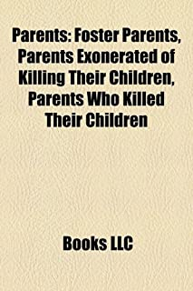 Parents: Foster Parents, Parents Exonerated of Killing Their Children, Parents Who Killed Their Children