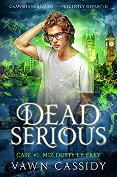 Dead Serious Case #1 Miz Dusty Le Frey: (MM Paranormal Romance) (Crawshanks Guide to the Recently Departed) by [Vawn  Cassidy]