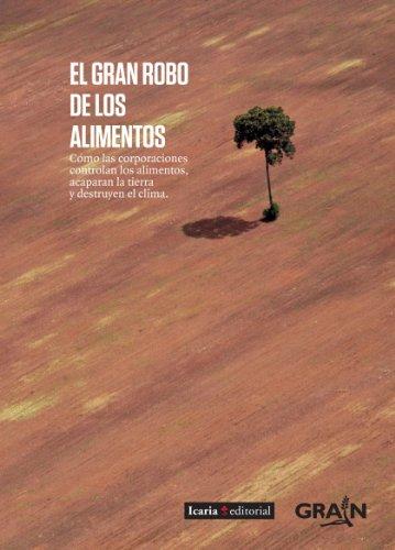 El Gran Robo De Los Alimentos: Cómo Las Corporaciones Controlan Los Alimentos, Acaparan La Tierra Y Destruyen El Clima (Fuera de Colección)