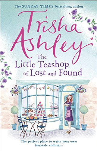The Little Teashop of Lost and Found: A heart-warming and life-affirming read from the Sunday Times Bestseller by [Trisha Ashley]