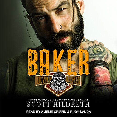 Baker     Devil's Disciples MC Series, Book 1              By:                                                                                                                                 Scott Hildreth                               Narrated by:                                                                                                                                 Amelie Griffin,                                                                                        Rudy Sanda                      Length: 7 hrs and 25 mins     30 ratings     Overall 4.0