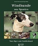 Windhunde aus Spanien: Vom Jäger zum Familienhund (Das besondere Hundebuch)