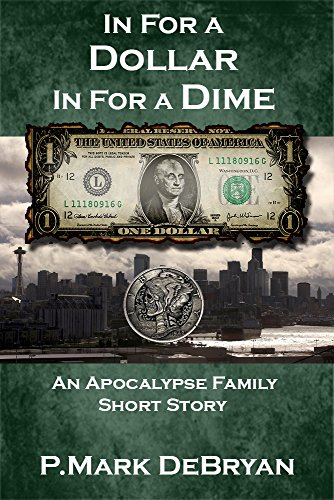 In For A Dollar In For A Dime (An Apocalypse Family Book 0) by [P. Mark DeBryan]