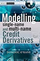 Modelling Single-name and Multi-name Credit Derivatives (The Wiley Finance Series)