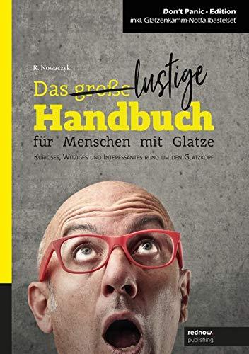 Das große/ lustige Handbuch für Menschen mit Glatze: Kurioses, Witziges und Interessantes rund um den Glatzkopf