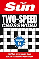The Sun Two-Speed Crossword Collection 6: 160 Two-In-One Cryptic and Coffee Time Crosswords