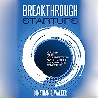 Breakthrough Startups     Crush the Competition with Your Innovative Startup              By:                                                                                                                                 Jonathan S. Walker                               Narrated by:                                                                                                                                 Joe Wosik                      Length: 1 hr and 15 mins     1 rating     Overall 3.0
