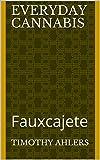 Everyday Cannabis: Fauxcajete (Single Serving Series Book 3) (English Edition)