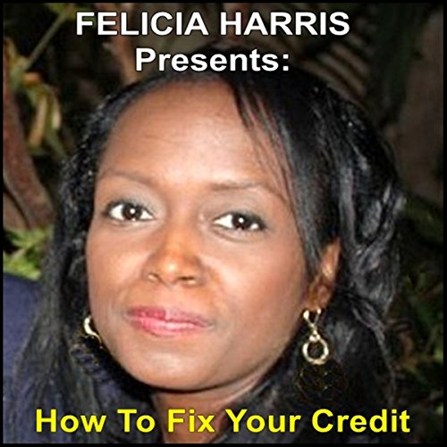 Felicia Harris Presents: How to Fix Your Credit audiobook cover art