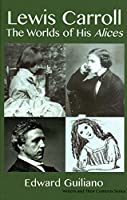 Lewis Carroll: Worlds of His Alices (Writers and Their Contexts)