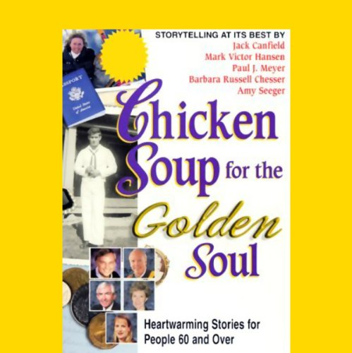 Chicken Soup for the Golden Soul     Heartwarming Stories for People 60 and Over              By:                                                                                                                                 Jack Canfield,                                                                                        Mark Victor Hansen,                                                                                        Paul J. Meyer,                   and others                          Narrated by:                                                                                                                                 Jack Canfield,                                                                                        Mark Victor Hansen                      Length: 1 hr and 12 mins     8 ratings     Overall 3.4