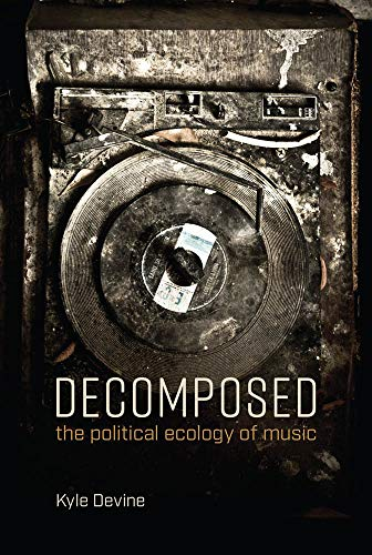 Decomposed: The Political Ecology of Music (The MIT Press)