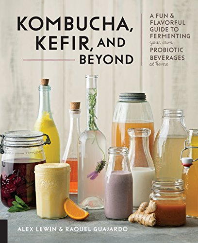 Kombucha, Kefir, and Beyond: A Fun and Flavorful Guide to Fermenting Your Own Probiotic Beverages at Home (English Edition)