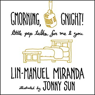 Gmorning, Gnight!     Little Pep Talks for Me & You              Autor:                                                                                                                                 Lin-Manuel Miranda                               Sprecher:                                                                                                                                 Lin-Manuel Miranda                      Spieldauer: 46 Min.     7 Bewertungen     Gesamt 5,0
