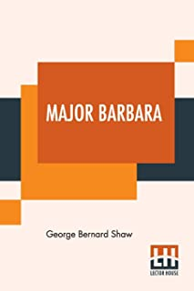 Major Barbara: With Preface To Major Barbara - First Aid To Critics