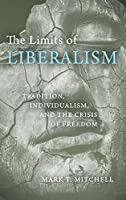 The Limits of Liberalism: Tradition, Individualism, and the Crisis of Freedom