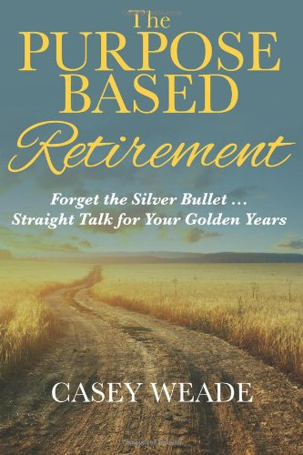The Purpose Based Retirement Forget The Silver Bullet Straight Talk For Your Golden Years