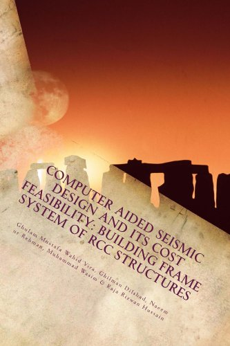 Computer Aided Seismic Design and its Cost Feasibility: Building Frame System of RCC Structures (Book Series 1) (English Edition)