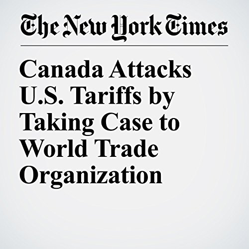Canada Attacks U.S. Tariffs by Taking Case to World Trade Organization audiobook cover art