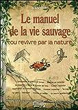 Le Manuel de la vie sauvage ou Revivre par la nature