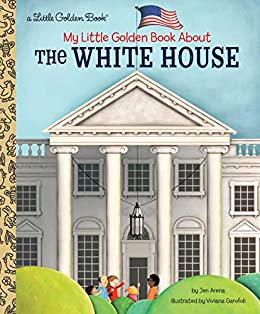 My Little Golden Book About The White House by [Jen Arena, Viviana Garofoli]