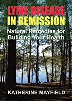 Lyme Disease in Remission: Natural Remedies for Building Your Health